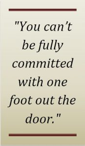 You-Cant-Be-Fully-Committed-WIth-One-Foot-Out-the-Door